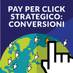Pay per Click strategico per le conversioni. Comincia qui!